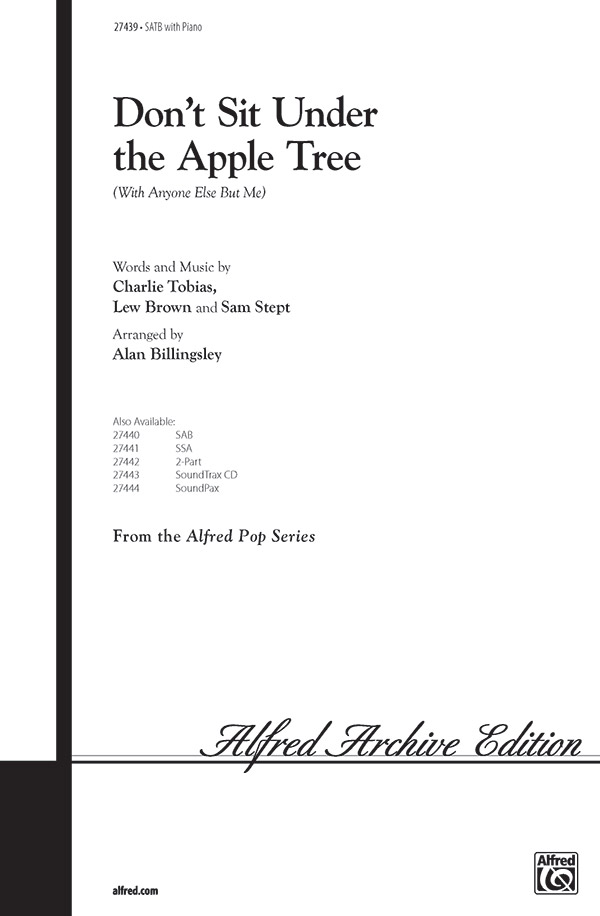 Don't Sit Under the Apple Tree : SATB : Alan Billingsley : Sam H. Stept : The Andrews Sisters : Sheet Music : 00-27439 : 038081296975
