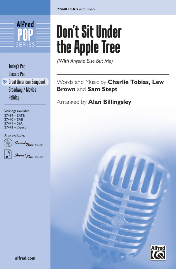 Don't Sit Under the Apple Tree : SAB : Alan Billingsley : Sam H. Stept : The Andrews Sisters : Sheet Music : 00-27440 : 038081296982