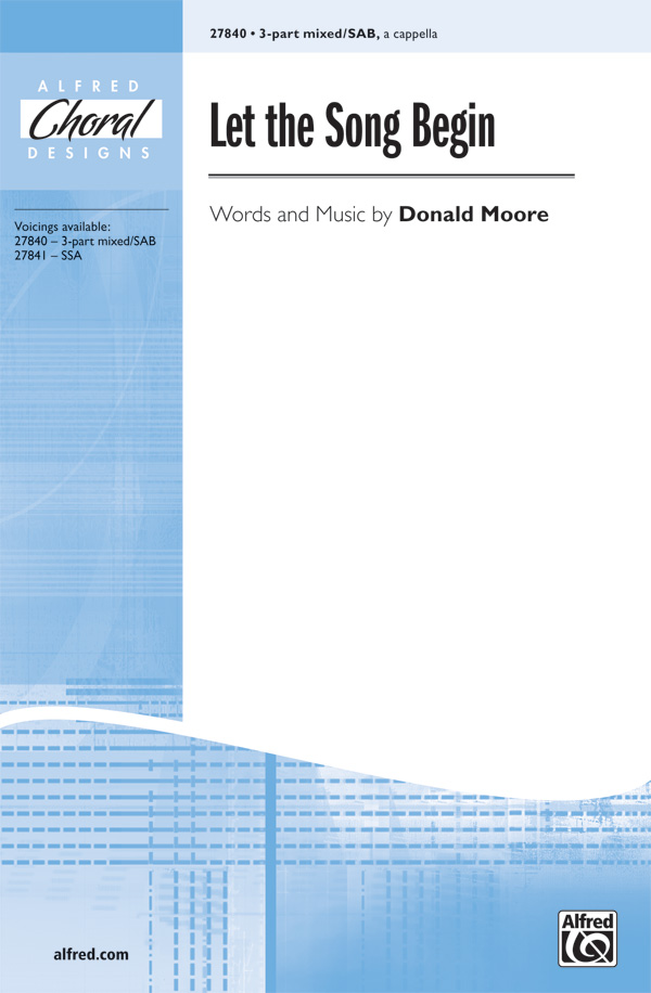 Let the Song Begin : SAB : Donald Moore : Donald Moore : Sheet Music : 00-27840 : 038081297415