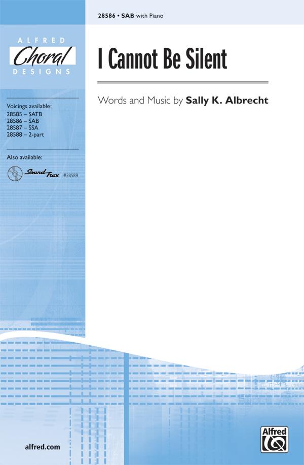 I Cannot Be Silent : SAB : Sally K. Albrecht : Sally K. Albrecht : Sheet Music : 00-28586 : 038081311302