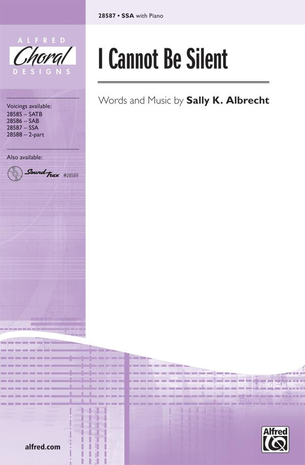 I Cannot Be Silent : SSA : Sally K. Albrecht : Sally K. Albrecht : Sheet Music : 00-28587 : 038081311319