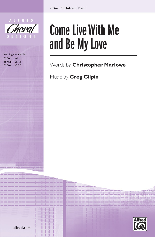 Come Live with Me and Be My Love : SSAA : Greg Gilpin : Greg Gilpin : Sheet Music : 00-28762 : 038081313078