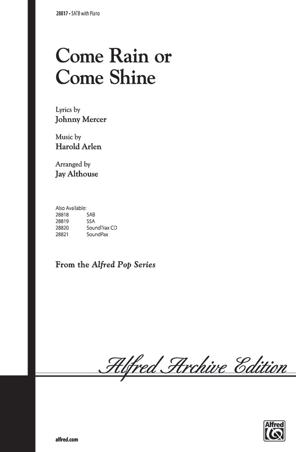 Come Rain or Come Shine : SATB : Jay Althouse : Harold Arlen : Sheet Music : 00-28817 : 038081313610