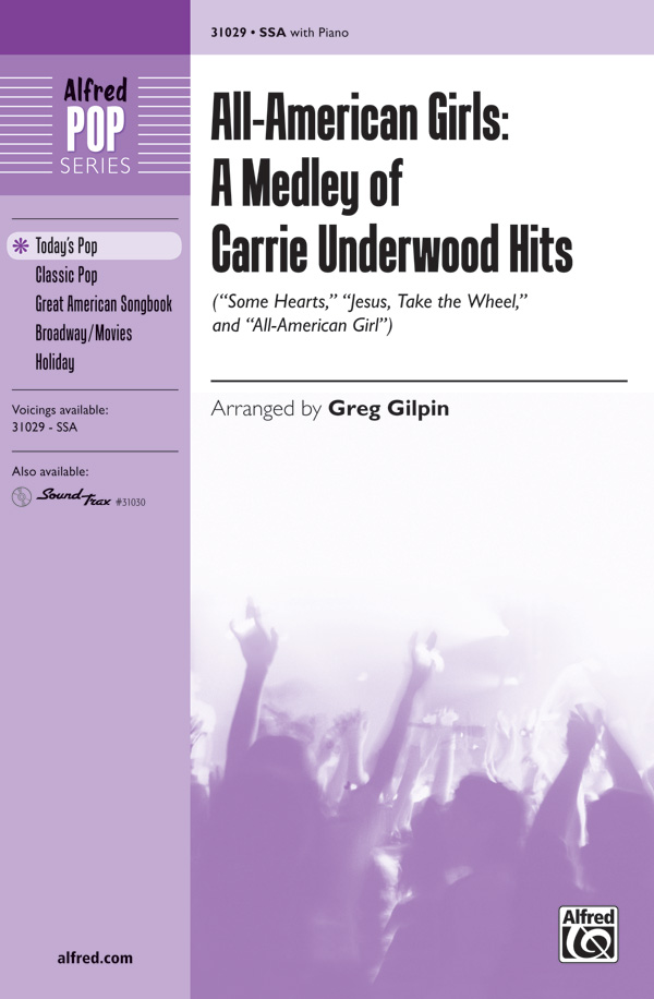 All-American Girls: A Medley of Carrie Underwood Hits : SSA : Greg Gilpin : Carrie Underwood : Carrie Underwood : Sheet Music : 00-31029 : 038081338019
