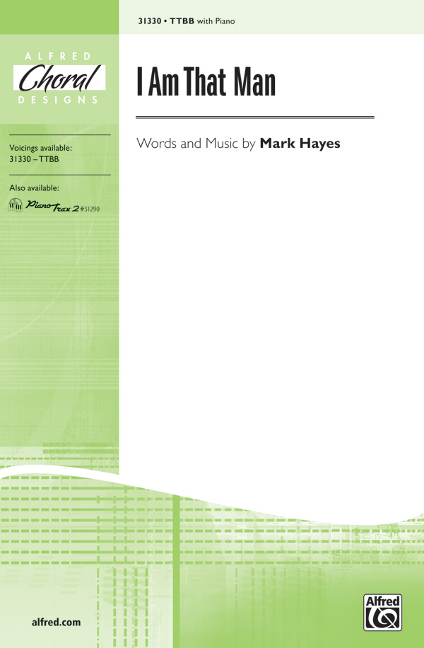 I Am That Man : TTBB : Mark Hayes : Mark Hayes : Sheet Music : 00-31330 : 038081340982