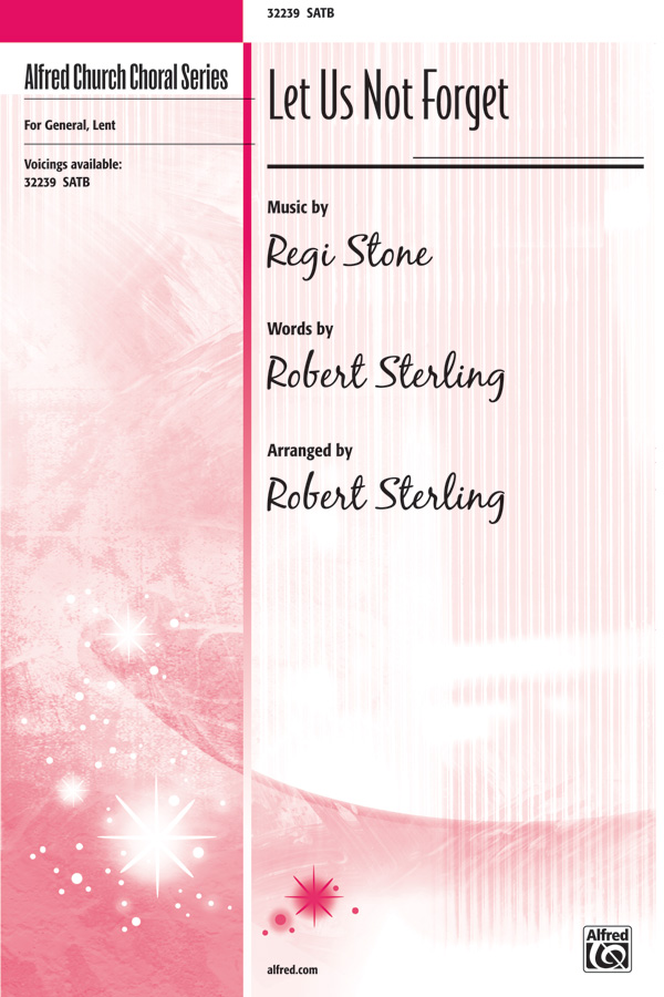 Let Us Not Forget : SATB : Robert Sterling : Regi Stone : Sheet Music : 00-32239 : 038081346434