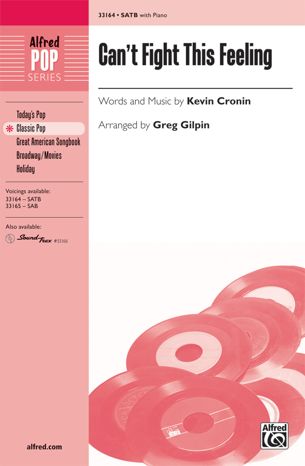 Can't Fight This Feeling : SATB : Greg Gilpin : Kevin Cronin : REO Speedwagon : Accompaniment CD : 00-33164 : 038081360720
