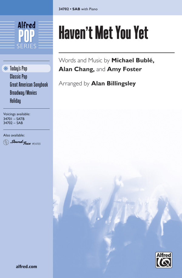 Haven't Met You Yet : SAB : Alan Billingsley  : Michael Buble : Sheet Music : 00-34702 : 038081361307