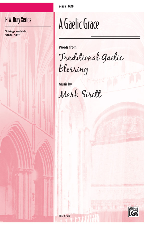 A Gaelic Grace : SATB : Mark Sirett : Mark Sirett : Sheet Music : 00-34854 : 038081387246