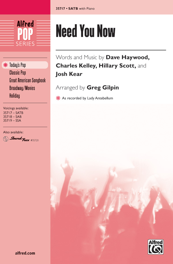 Need You Now : SATB : Greg Gilpin : Dave Haywood : Lady Antebellum :  1 CD : 00-35717 : 038081399133