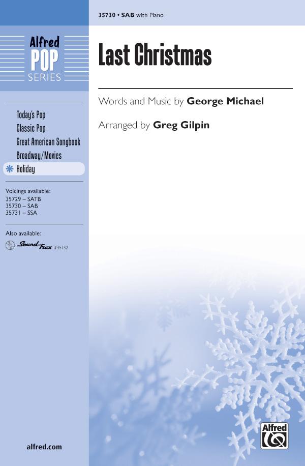 Last Christmas : SAB : Greg Gilpin : George Michael : George Michael : Sheet Music : 00-35730 : 038081399263