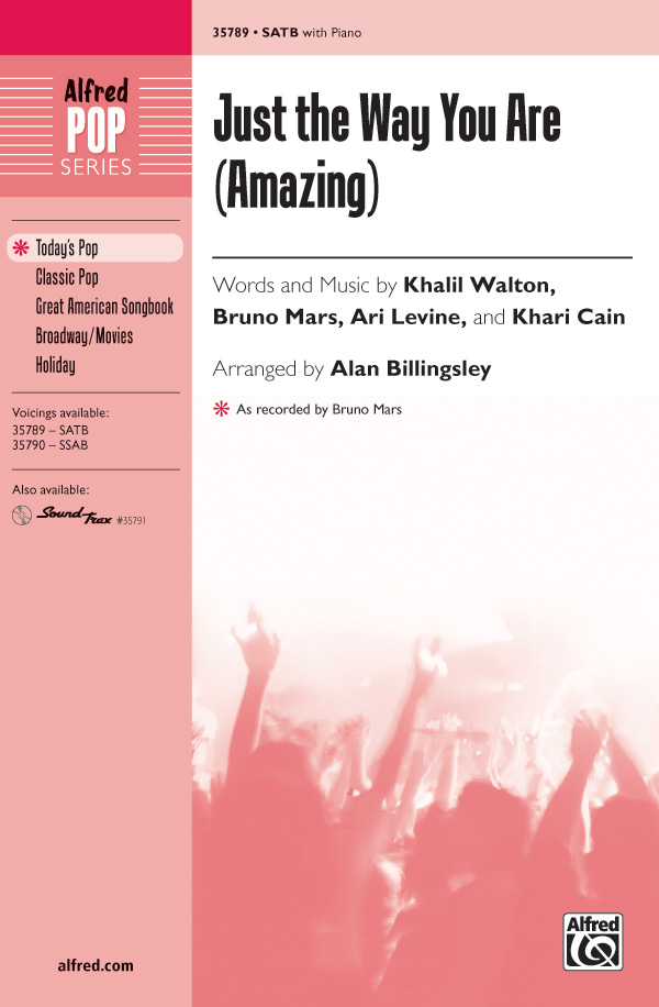 Just the Way You Are (Amazing) : SATB : Alan Billingsley : Bruno Mars, Philip Lawrence, Ari Levine, Khalil Walton, Khari Cain  : Bruno Mars : Sheet Music : 00-35789 : 038081399850