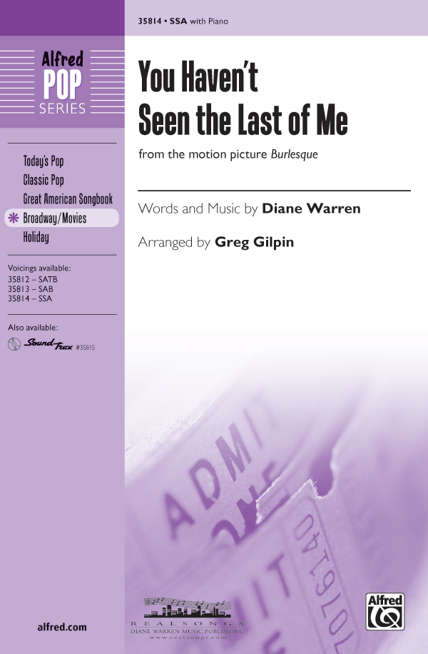 You Haven't Seen the Last of Me : SSA : Greg Gilpin : Diane Warren : Sheet Music : 00-35814 : 038081400105
