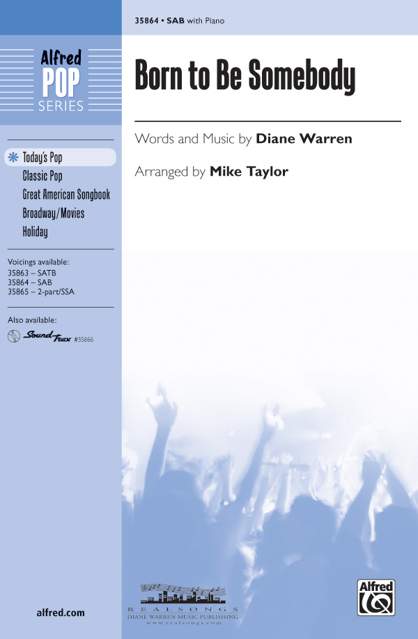 Born to Be Somebody : SAB : Mike Taylor : Diane Warren : Sheet Music : 00-35864 : 038081400570