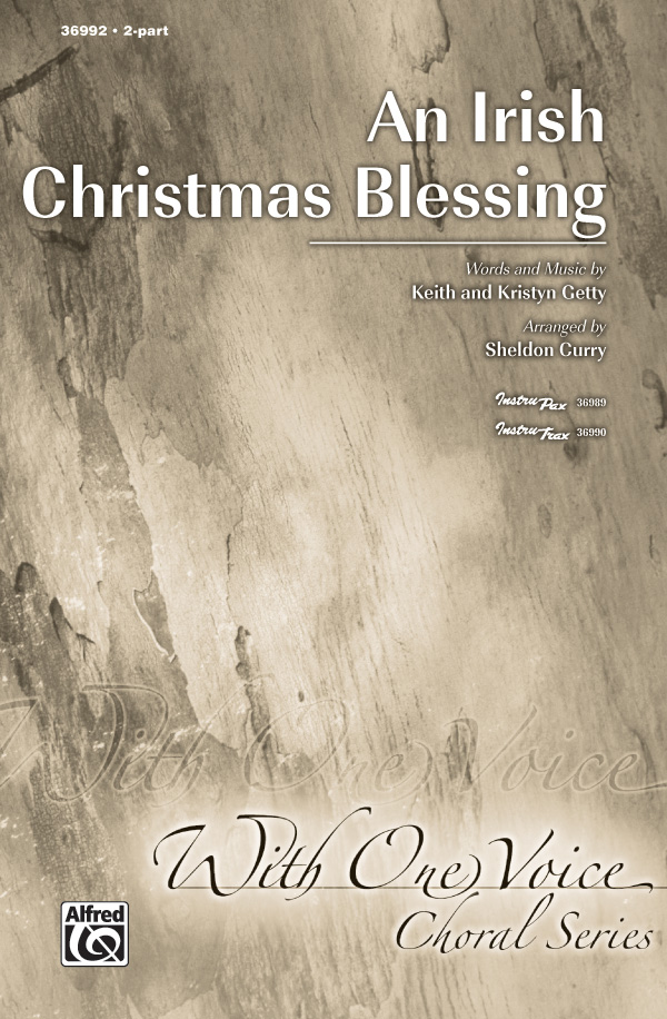 An Irish Christmas Blessing : 2-Part : Sheldon Curry : Kristyn Getty : Sheet Music : 00-36992 : 038081407319