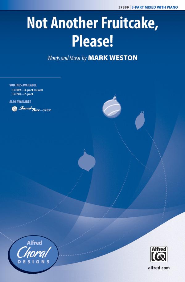 Not Another Fruitcake, Please! : 3-Part Mixed : Mark Weston : Mark Weston : Sheet Music : 00-37889 : 038081423616