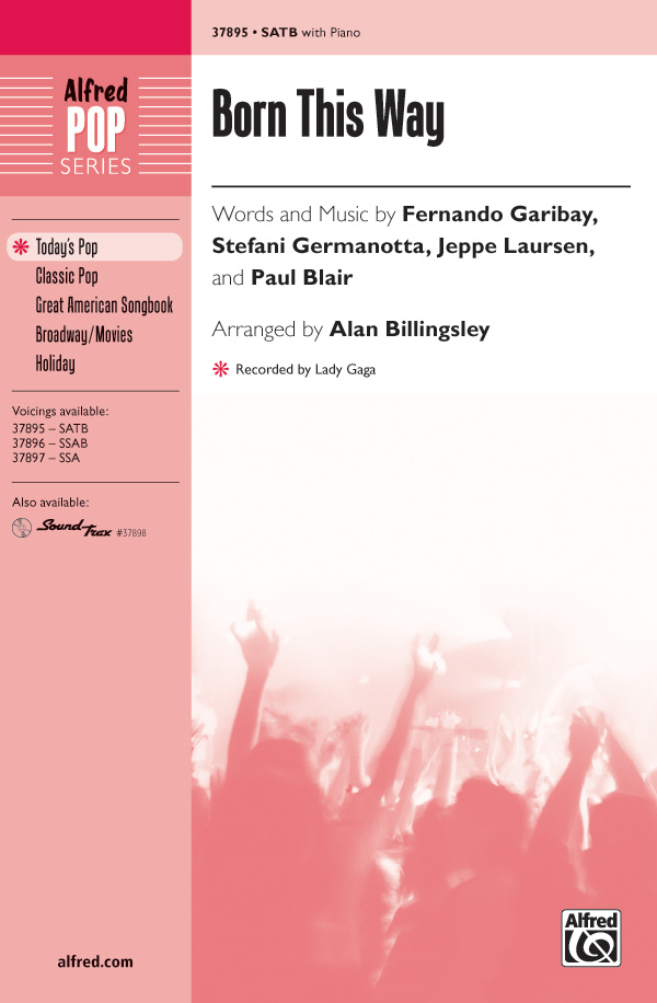 Born This Way : SATB : Alan Billingsley : Stefani Germanotta : Lady Gaga : Sheet Music : 00-37895 : 038081423678