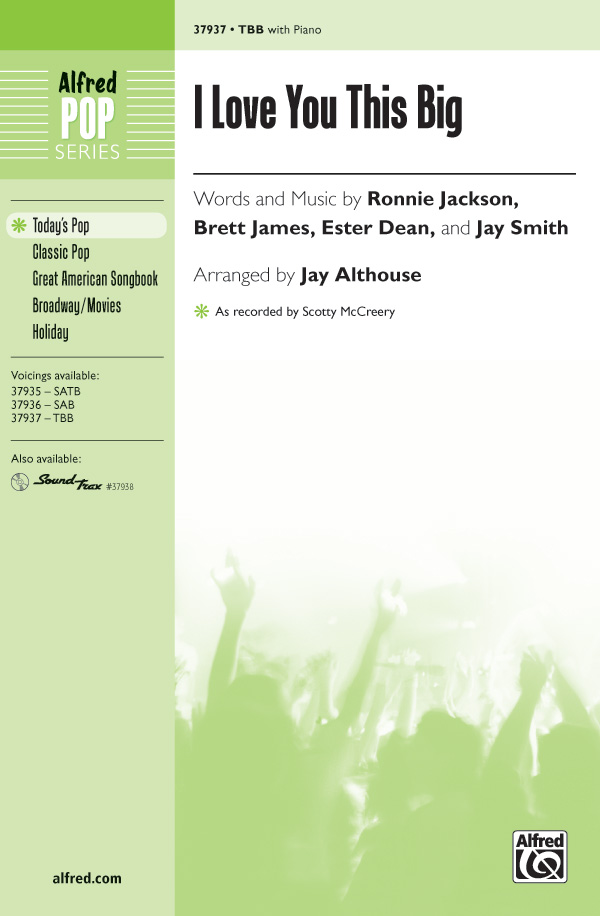 I Love You This Big : TBB : Jay Althouse : Ester Dean : Scotty McCreery : Sheet Music : 00-37937 : 038081424095