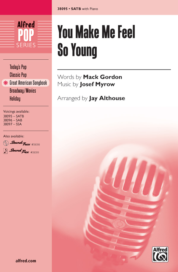You Make Me Feel So Young : SATB : Jay Althouse : Josef Myrow : Songbook : 00-38095 : 038081425672