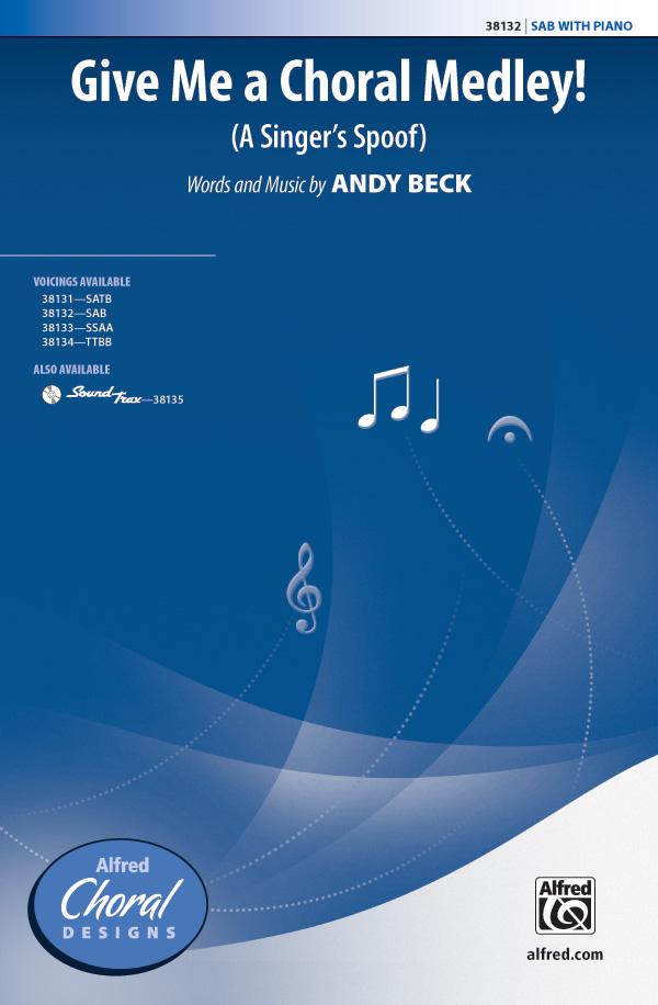 Give Me a Choral Medley! : SAB : Andy Beck : Andy Beck : Sheet Music : 00-38132 : 038081426044