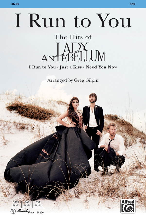 "I Run to You: The Hits of <span style=""color:red;"">Lady Antebellum</span> : SAB : Greg Gilpin : Lady Antebellum : Sheet Music : 00-38224 : 038081426952"