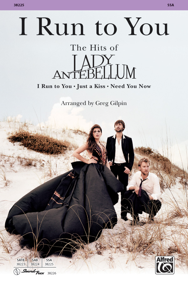 "I Run to You: The Hits of <span style=""color:red;"">Lady Antebellum</span> : SSA : Greg Gilpin : Lady Antebellum : Sheet Music : 00-38225 : 038081426969"