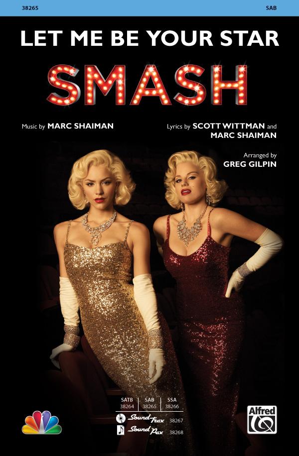 Let Me Be Your Star : SAB : Greg Gilpin : Marc Shaiman : Smash : Sheet Music : 00-38265 : 038081427362