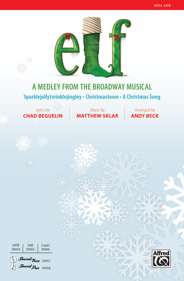 Elf: A Medley from the Broadway Musical : SATB : Andy Beck : Elf : Sheet Music : 00-39954 : 038081446141