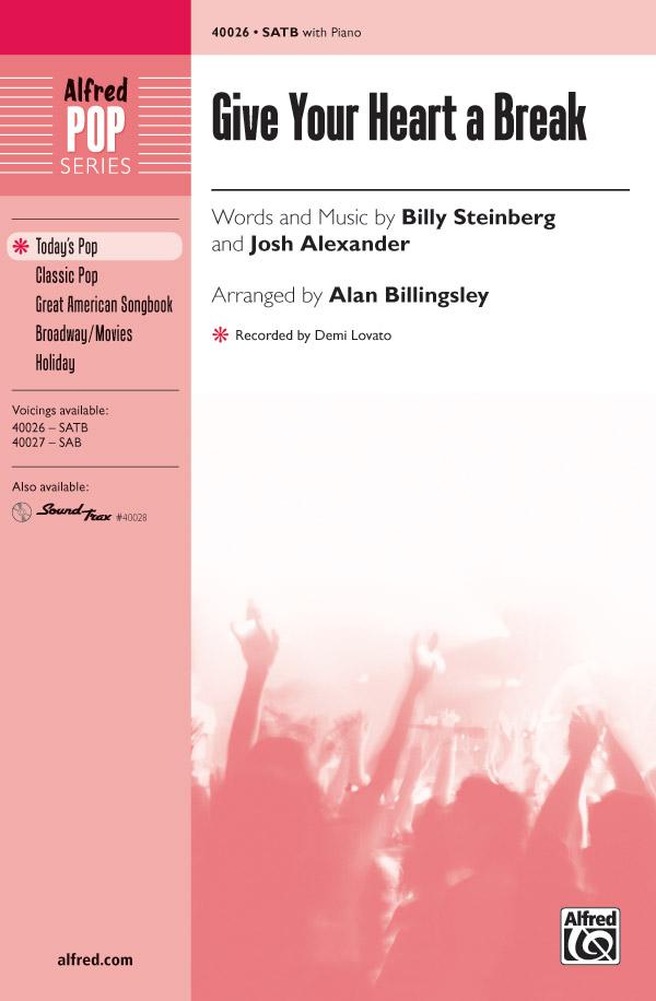Give Your Heart a Break : SATB : Alan Billingsley  : Josh Alexander : Demi Lovato : Sheet Music : 00-40026 : 038081446844