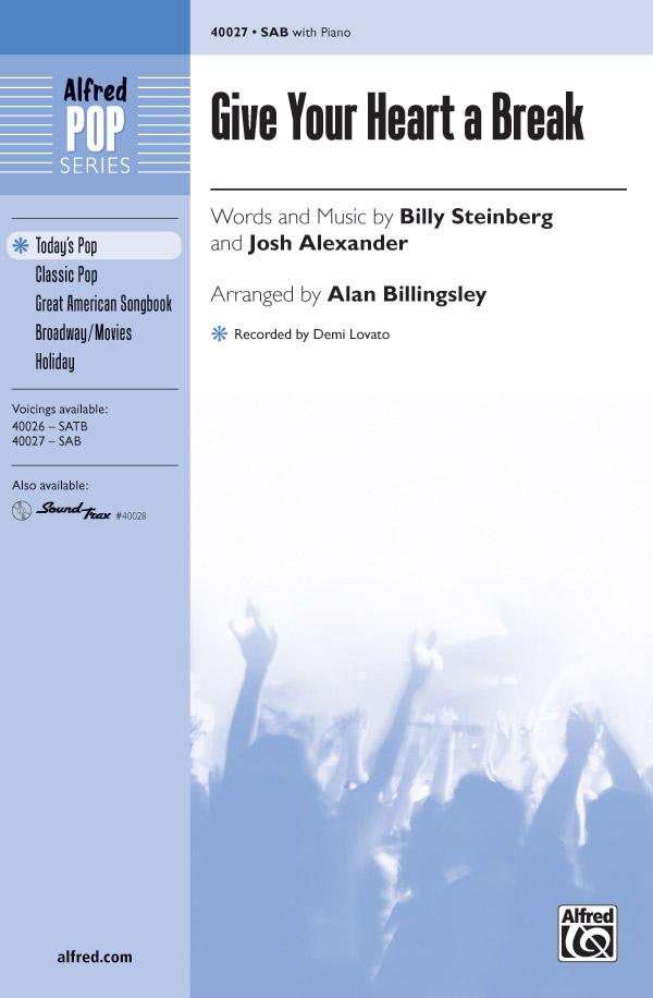 Give Your Heart a Break : SAB : Alan Billingsley  : Josh Alexander : Demi Lovato : Sheet Music : 00-40027 : 038081446851