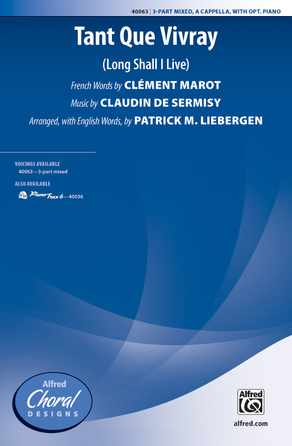 Tant Que Vivray : 3-Part Mixed : Patrick M. Liebergen : Claudin de Sermisy : Sheet Music : 00-40063 : 038081447186