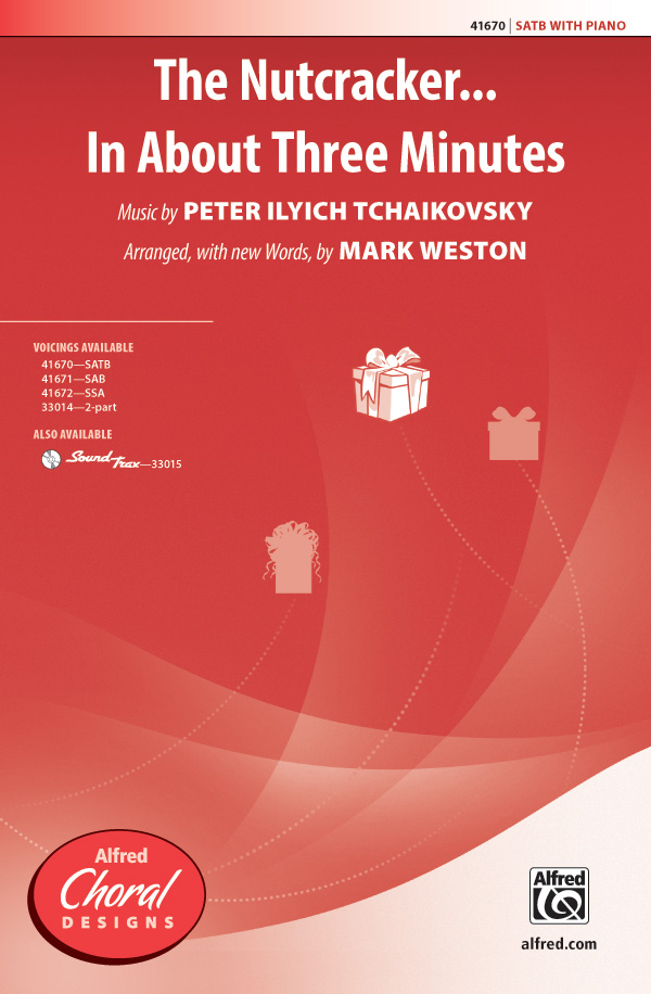 The Nutcracker . . . In About Three Minutes : SATB : Mark Weston : Peter Ilyich Tchaikovsky : The Nutcracker : Sheet Music : 00-41670 : 038081467504