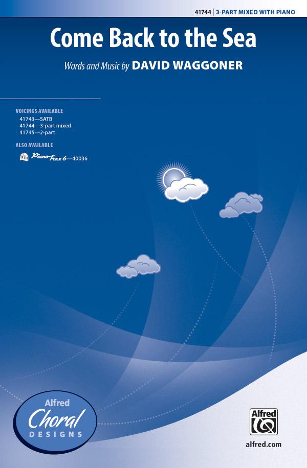 Come Back to the Sea : 3-Part Mixed : David Waggoner : David Waggoner : Sheet Music : 00-41744 : 038081468242
