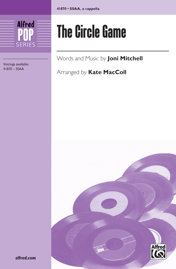 The Circle Game : SSAA : Kate MacColl : Joni Mitchell : Joni Mitchell : Sheet Music : 00-41870 : 038081469508
