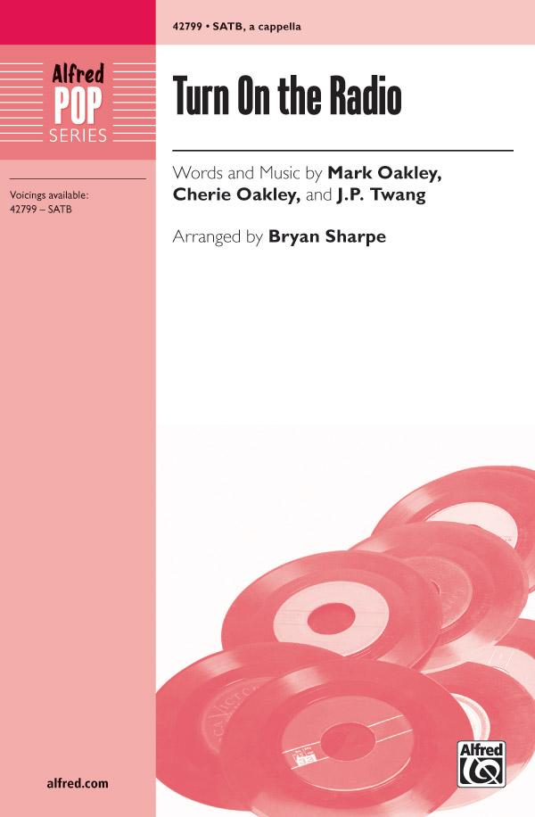Turn On the Radio : SATB divisi : Bryan Sharpe : Cherie Oakley : Reba McEntire : Sheet Music : 00-42799 : 038081483849