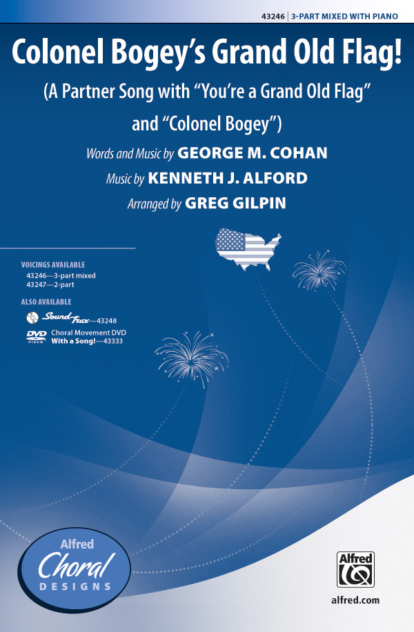Colonel Bogey's Grand Old Flag! : 3-Part Mixed : Greg Gilpin : Kenneth J. Alford : Sheet Music : 00-43246 : 038081487885