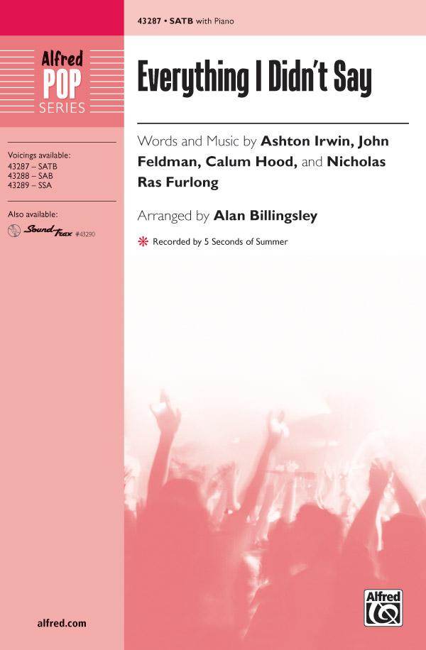 Everything I Didn't Say : SATB : Alan Billingsley  : John Feldman : 5 Seconds of Summer : Sheet Music : 00-43287 : 038081488295