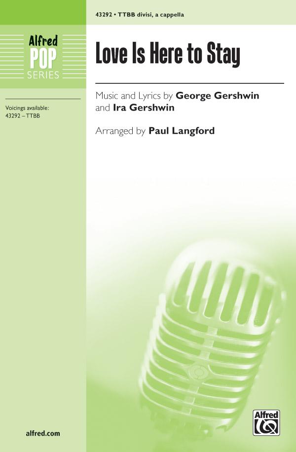 Love Is Here to Stay : TTBB divisi : Paul Langford : George Gershwin : The Goldwyn Follies : Sheet Music : 00-43292 : 038081488349