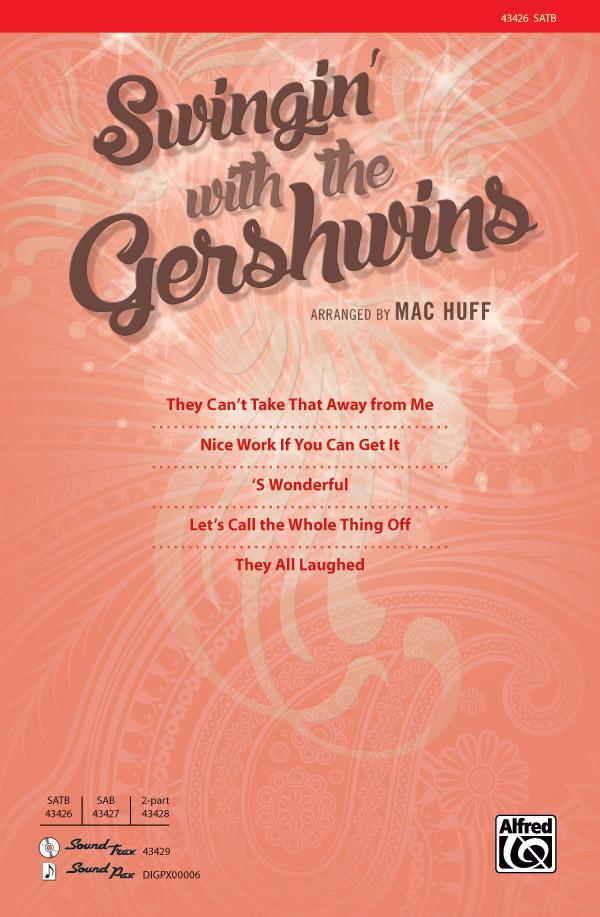 Swingin' with the Gershwins! : SATB : Mac Huff : George Gershwin : Sheet Music : 00-43426 : 038081489667