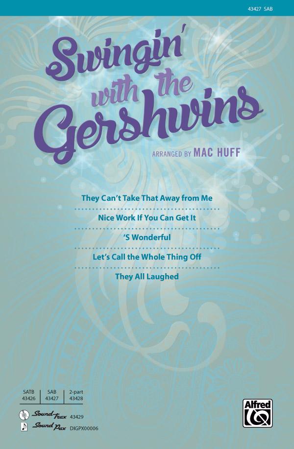 Swingin' with the Gershwins! : SAB : Mac Huff : George Gershwin : Sheet Music : 00-43427 : 038081489674