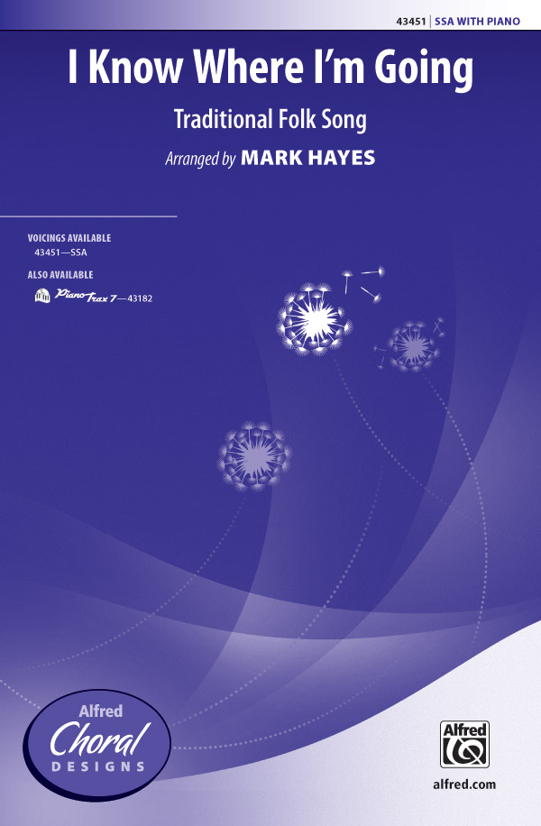I Know Where I'm Going : SSA : Mark Hayes : Sheet Music : 00-43451 : 038081489919