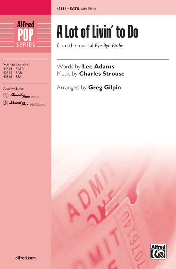 A Lot of Livin' to Do : SATB : Greg Gilpin : Charles Strouse : Bye Bye Birdie : Showtrax CD : 00-43514 : 038081490540