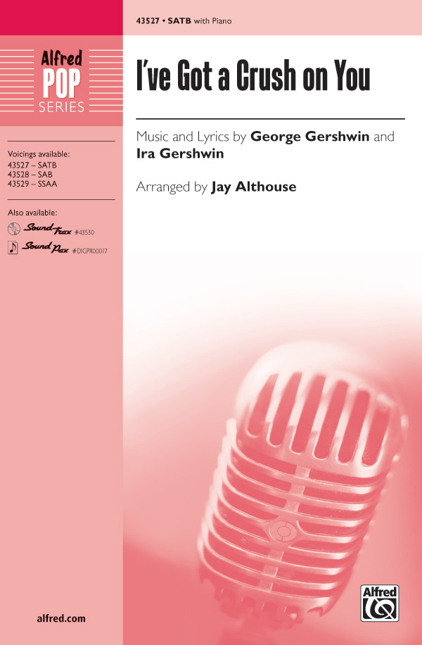I've Got a Crush on You : SATB : Jay Althouse : George Gershwin : Sheet Music : 00-43527 : 038081490670