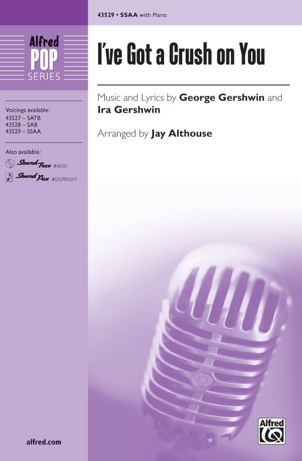 I've Got a Crush on You : SSAA : Jay Althouse : George Gershwin : Sheet Music : 00-43529 : 038081490694