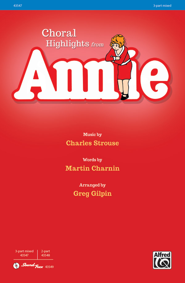 Annie : 3-Part Mixed : Greg Gilpin : Charles Strouse : Annie : Sheet Music : 00-43547 : 038081490878
