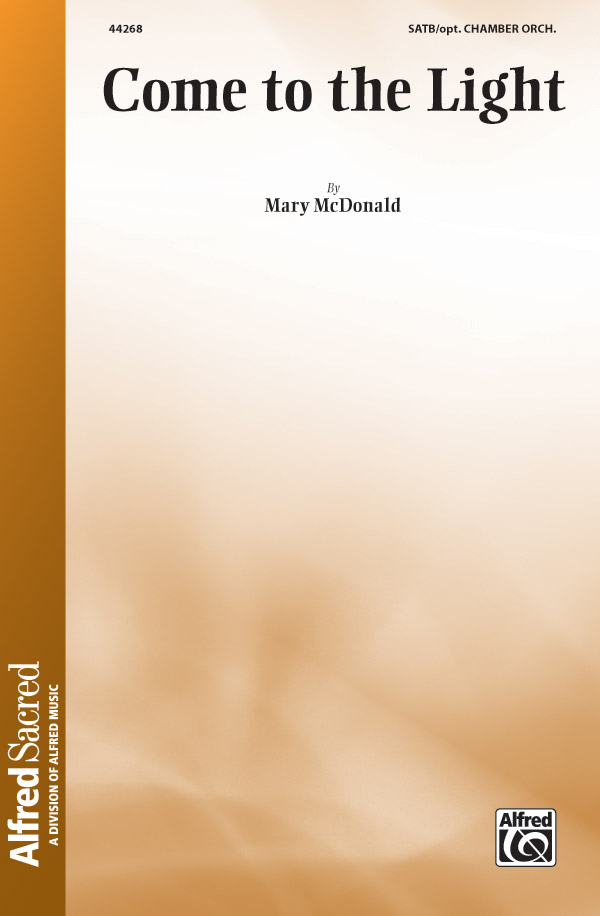 Come to the Light : SATB : Mary McDonald : Mary McDonald : Sheet Music : 00-44268 : 038081495378