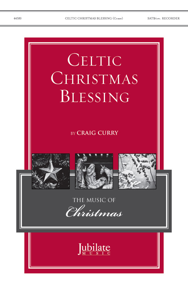 Celtic Christmas Blessing : SATB : Craig Curry : Sheet Music : 00-44580 : 038081503615