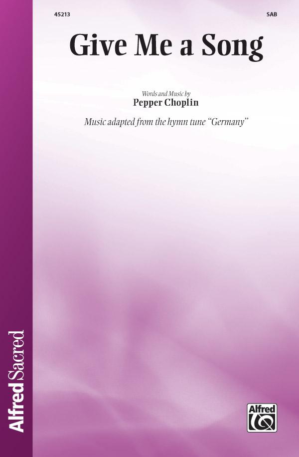 Give Me a Song : SAB : Pepper Choplin : Pepper Choplin : Sheet Music : 00-45213 : 038081516608