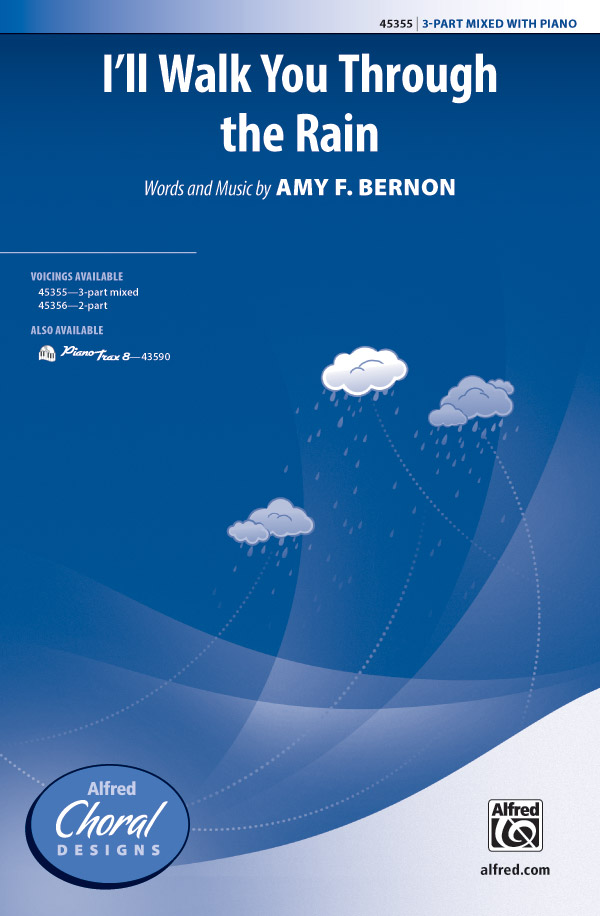 I'll Walk You Through the Rain : 3-Part Mixed : Amy F. Bernon : Amy F. Bernon : Sheet Music : 00-45355 : 038081510958