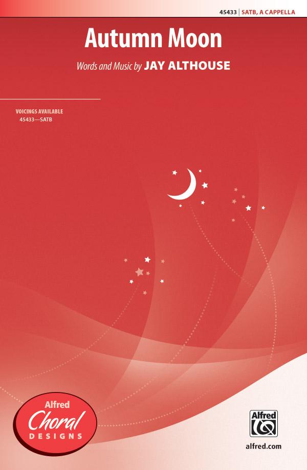 Autumn Moon : SATB : Jay Althouse : Jay Althouse : Sheet Music : 00-45433 : 038081511733